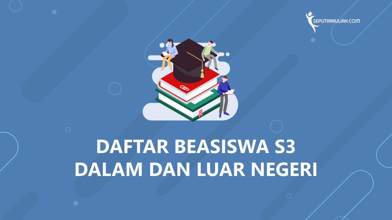 Daftar Beasiswa S3 Dalam dan Luar Negeri